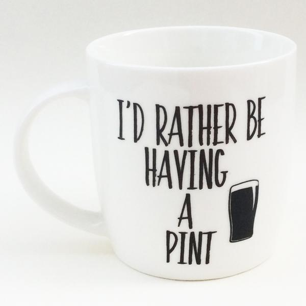 Love The Mug I'd Rather Be Having a Pint
